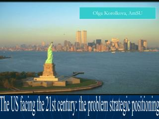 The US facing the 21st century: the problem strategic positioning