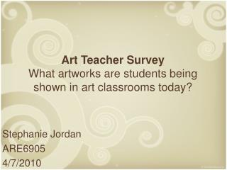 Art Teacher Survey What artworks are students being shown in art classrooms today?