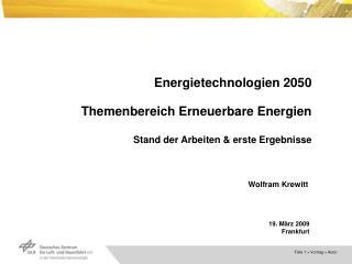 Energietechnologien 2050 Themenbereich Erneuerbare Energien Stand der Arbeiten & erste Ergebnisse