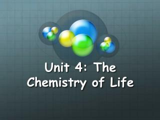 Unit  4 :  The Chemistry of Life