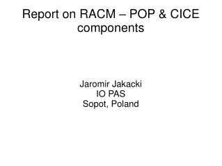 Report on RACM – POP & CICE components