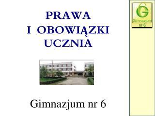 PRAWA   I  OBOWIĄZKI UCZNIA Gimnazjum nr 6