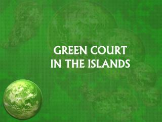 GREEN COURT IN THE ISLANDS