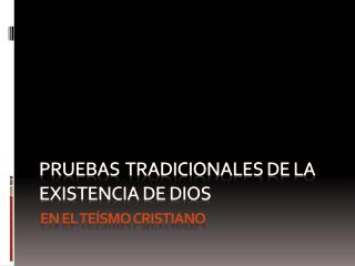 PRUEBAS  TRADICIONALES DE LA EXISTENCIA DE DIOS
