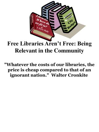 Free Libraries Aren�t Free: Being Relevant in the Community