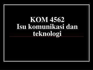KOM 4562 Isu komunikasi dan teknologi