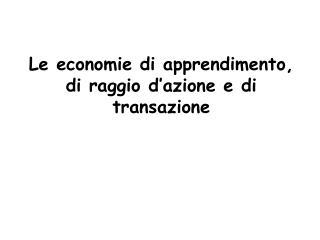 Le economie di apprendimento, di raggio d'azione e di transazione