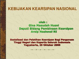 oleh :     Gina Masudah Husni          Deputi Bidang Pembinaan Kearsipan     Arsip Nasional RI