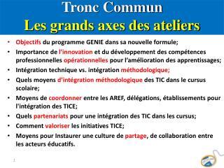 Tronc Commun  Les grands axes des ateliers