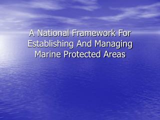 A National Framework For Establishing And Managing Marine Protected Areas