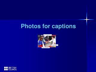 Photos for captions