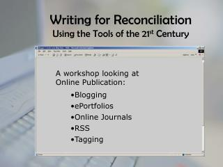 Writing for Reconciliation Using the Tools of the 21 st  Century