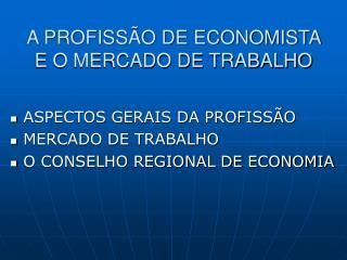 A PROFISSÃO DE ECONOMISTA E O MERCADO DE TRABALHO