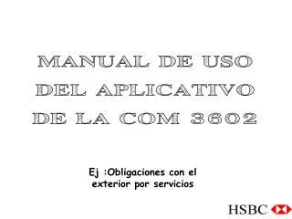 MANUAL DE USO  DEL APLICATIVO  DE LA COM 3602