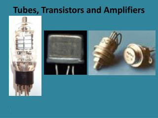 Tubes, Transistors and Amplifiers