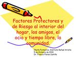 Factores Protectores y de Riesgo al interior del hogar, los amigos, el ocio y tiempo libre, la comunidad.