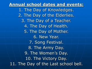 Annual school dates and events: 1. The Day of Knowledges. 2. The Day of the Elderlies.