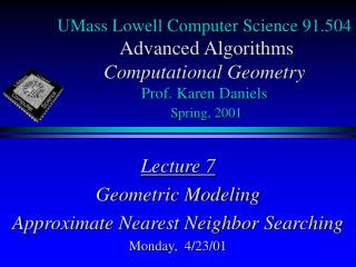 Lecture 7 Geometric Modeling Approximate Nearest Neighbor Searching Monday,  4/23/01