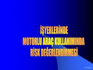 İŞYERLERİNDE  MOTORLU ARAÇ KULLANIMINDA   RİSK DEĞERLENDİRMESİ