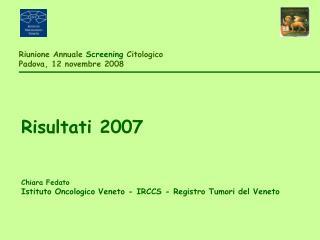 Riunione Annuale  Screening  Citologico Padova, 12 novembre 2008