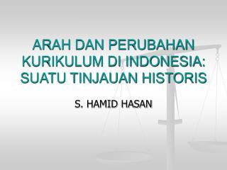 ARAH DAN PERUBAHAN KURIKULUM DI INDONESIA: SUATU TINJAUAN HISTORIS