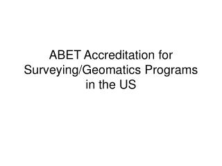 ABET Accreditation for Surveying/Geomatics Programs in the US