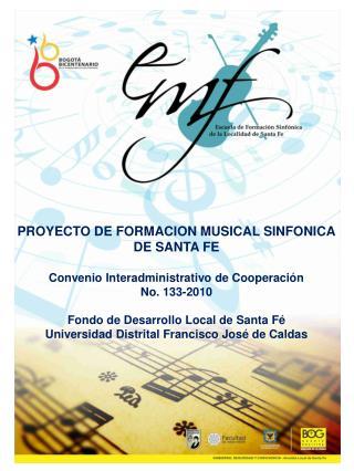 PROYECTO DE FORMACION MUSICAL SINFONICA DE SANTA FE Convenio Interadministrativo de Cooperación