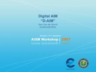 "Digital AIM ""D-AIM"" Sam Van der Stricht EUROCONTROL"