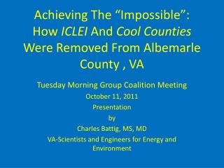 Tuesday Morning Group Coalition Meeting October 11, 2011 Presentation by Charles Battig, MS, MD