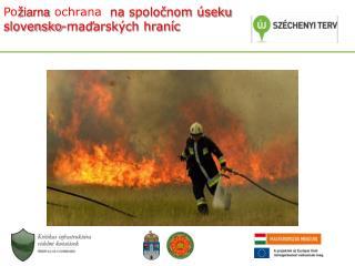 Po ž iarna  ochrana na spoločnom úseku slovensko-maďarských hraníc