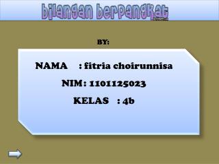 NAMA:  fitria choirunnisa NIM:  1101125023 KELAS:  4b
