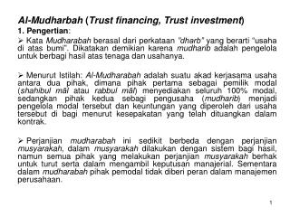 Al-Mudharbah  ( Trust financing, Trust investment ) 1. Pengertian :
