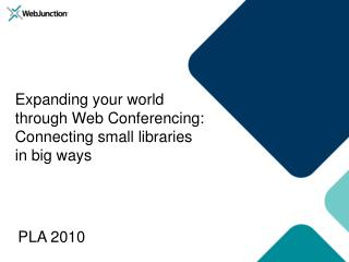 Expanding your world through Web Conferencing:  Connecting small libraries in big ways