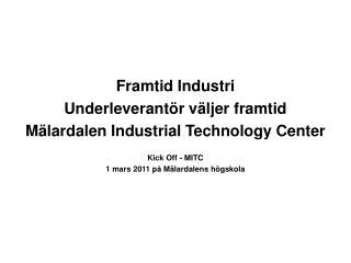 Framtid Industri Underleverantör väljer framtid Mälardalen Industrial Technology Center
