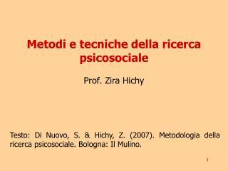 Metodi e tecniche della ricerca psicosociale Prof. Zira Hichy