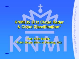 KNMI 35 GHz Cloud Radar & Cloud Classification*