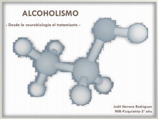 ALCOHOLISMO  - Desde la neurobiolog a al tratamiento -