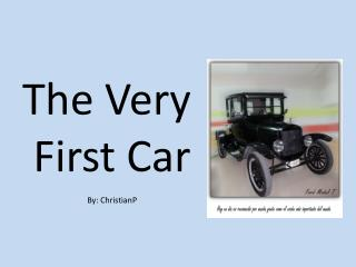 The Very  First Car By:  ChristianP