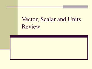 Vector, Scalar and Units Review
