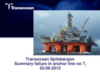 Transocean Spitsbergen  Summary failure in anchor line no 7, 02.08.2012