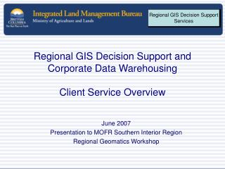 Regional GIS Decision Support and  Corporate Data Warehousing Client Service Overview
