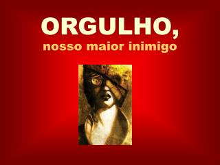 ORGULHO,