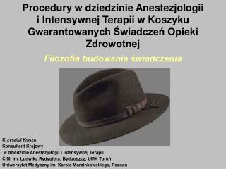 Krzysztof Kusza Konsultant Krajowy  w dziedzinie Anestezjologii i Intensywnej Terapii