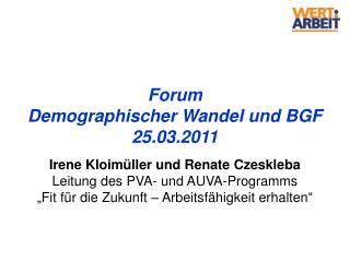 Forum  Demographischer Wandel und BGF 25.03.2011 Irene Kloimüller und Renate Czeskleba