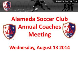 Alameda Soccer Club Annual Coaches Meeting Wednesday,  August 13 2014