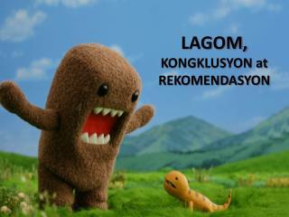 LAGOM, KONGKLUSYON at REKOMENDASYON