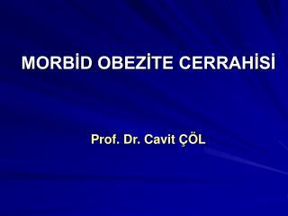 MORB?D OBEZ?TE CERRAH?S? Prof. Dr. Cavit ��L