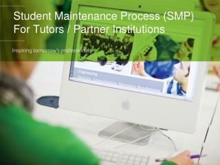 Student Maintenance Process (SMP) For Tutors / Partner Institutions