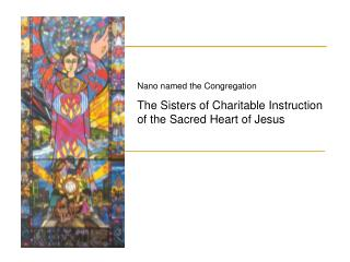 Nano named the Congregation  The Sisters of Charitable Instruction   of the Sacred Heart of Jesus