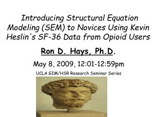 Ron D. Hays, Ph.D .  May 8, 2009, 12:01-12:59pm UCLA GIM/HSR Research Seminar Series
